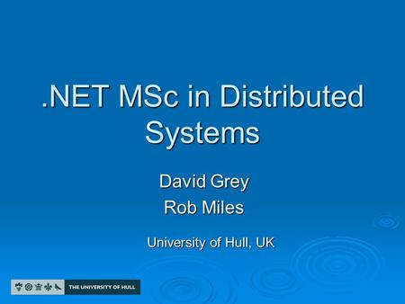 .NET MSc in Distributed Systems David Grey Rob Miles University of Hull, UK.