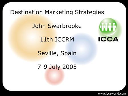 Destination Marketing Strategies John Swarbrooke 11th ICCRM Seville, Spain 7-9 July 2005 www.iccaworld.com.