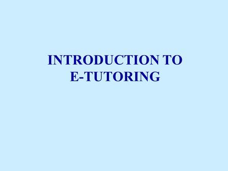 INTRODUCTION TO E-TUTORING. TOPICS TO BE COVERED: Definition of an etutor What is and etutor? Who is an etutor? Competencies required Role of the traditional.