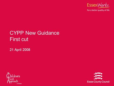 CYPP New Guidance First cut 21 April 2008. The guidance Specific, Clear and Concise Focus on analysis and evaluation and outcomes and impacts rather than.
