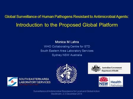 Global Surveillance of Human Pathogens Resistant to Antimicrobial Agents: Introduction to the Proposed Global Platform Monica M Lahra WHO Collaborating.
