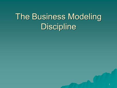 1 The Business Modeling Discipline. 2 Purpose of Business Modeling  To understand the structure and dynamics of the organization in which a system is.
