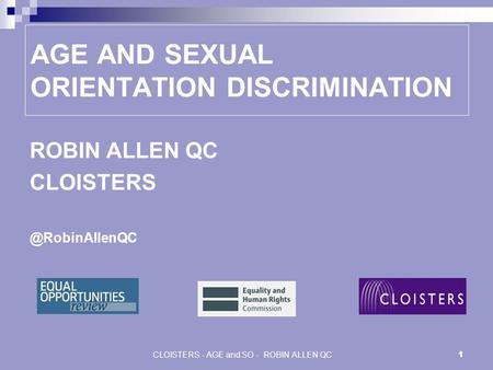 CLOISTERS - AGE and SO - ROBIN ALLEN QC 1 AGE AND SEXUAL ORIENTATION DISCRIMINATION ROBIN ALLEN QC