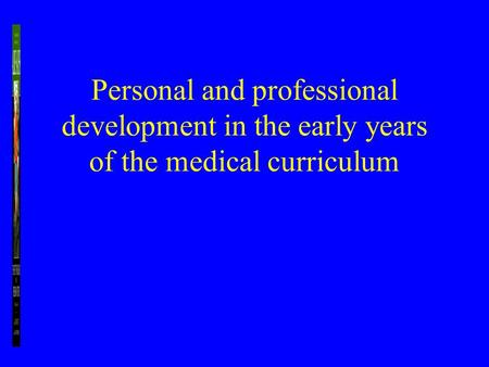 Personal and professional development in the early years of the medical curriculum.