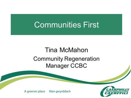 Communities First Tina McMahon Community Regeneration Manager CCBC.