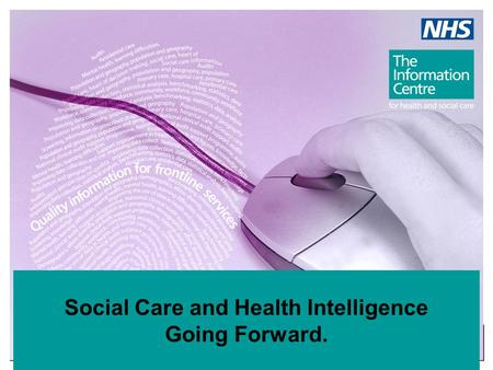 Social Care and Health Intelligence Going Forward.