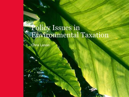 Policy Issues in Environmental Taxation Chris Lenon.