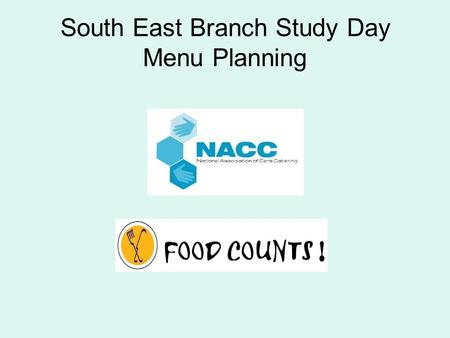 South East Branch Study Day Menu Planning. RATIONALE FOR NEW NACC NUTRITIONAL STANDARD The aims of the standard are: To simplify existing standards in.