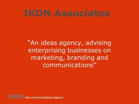 "IKON Associates ""An ideas agency, advising enterprising businesses on marketing, branding and communications"" IKON the communications agency."