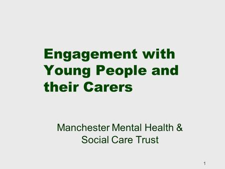1 Engagement with Young People and their Carers Manchester Mental Health & Social Care Trust.