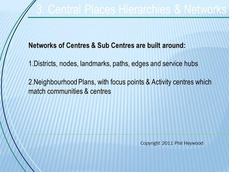 3. Central Places Hierarchies & Networks Networks <strong>of</strong> Centres & Sub Centres are built around: 1.Districts, nodes, landmarks, paths, edges <strong>and</strong> service hubs.