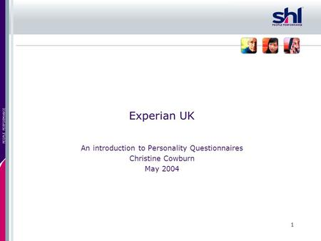1 PEOPLE PERFORMANCE Experian UK An introduction to Personality Questionnaires Christine Cowburn May 2004.