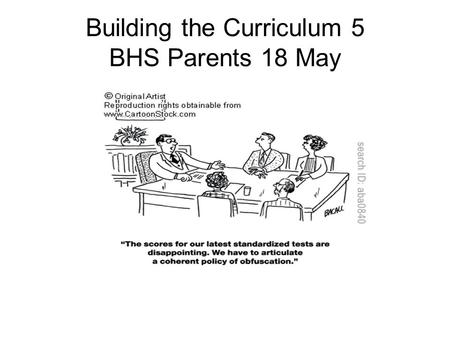 Building the Curriculum 5 BHS Parents 18 May. What is Building the Curriculum 5 about? For many years teachers have been concerned that assessment has.