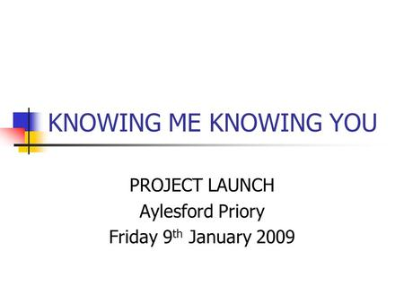 PROJECT LAUNCH Aylesford Priory Friday 9th January 2009