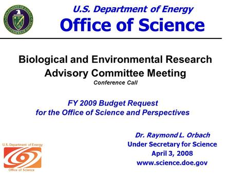 U.S. Department of Energy Office of Science U.S. Department of Energy Office of Science Biological and Environmental Research Advisory Committee Meeting.
