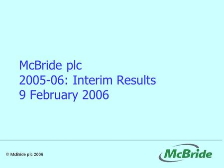 McBride plc 2005-06: Interim Results 9 February 2006.