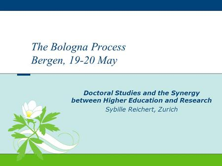 Doctoral Studies and the Synergy between Higher Education and Research Sybille Reichert, Zurich The Bologna Process Bergen, 19-20 May.