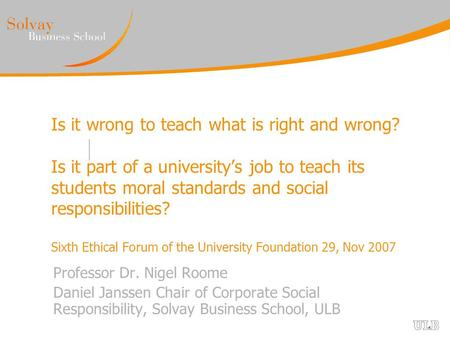 Is it wrong to teach what is right and wrong? Is it part of a university's job to teach its students moral standards and social responsibilities? Sixth.