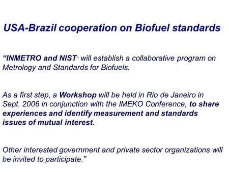 """INMETRO and NIST "" will establish a collaborative program on Metrology and Standards for Biofuels. As a first step, a Workshop will be held in Rio de."