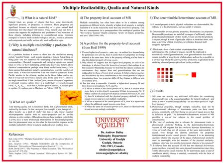 Multiple Realizability, Qualia and Natural Kinds Dr. Andrew Bailey Philosophy Department University of Guelph Guelph, Ontario N1G 2W1, Canada
