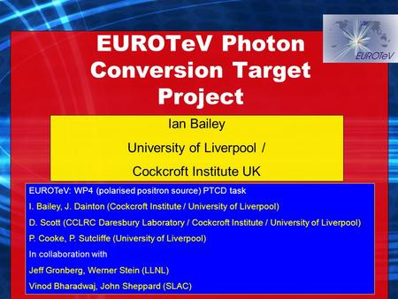 Ian Bailey University of Liverpool / Cockcroft Institute UK EUROTeV Photon Conversion Target Project EUROTeV: WP4 (polarised positron source) PTCD task.