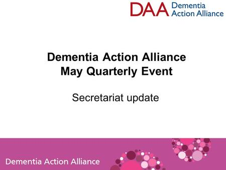Dementia Action Alliance May Quarterly Event Secretariat update.
