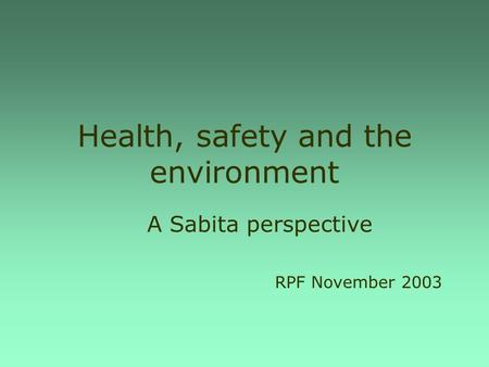 Health, safety and the environment A Sabita perspective RPF November 2003.