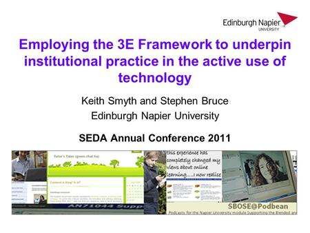 Employing the 3E Framework to underpin institutional practice in the active use of technology Keith Smyth and Stephen Bruce Edinburgh Napier University.