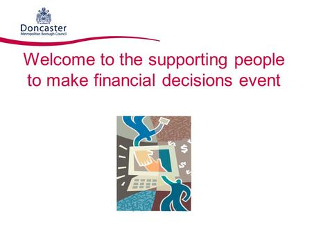 Welcome to the supporting people to make financial decisions event.