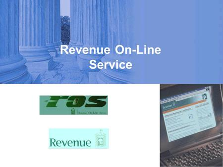 Revenue On-Line Service. REVENUE ON-LINE SERVICE JOHN LEAMY ROS Strategy Manager SEÁN LEAKE ROS Team KEVIN MULKERRINS ROS Team.