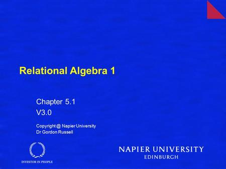 Relational Algebra 1 Chapter 5.1 V3.0 Napier University Dr Gordon Russell.