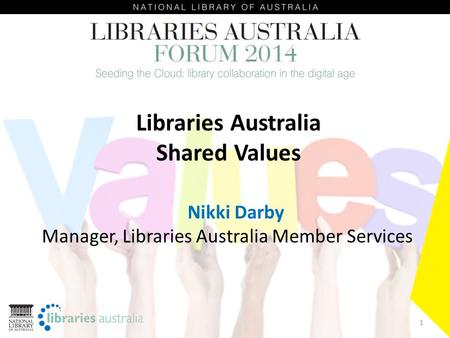 Libraries Australia Shared Values 1 Nikki Darby Manager, Libraries Australia Member Services.