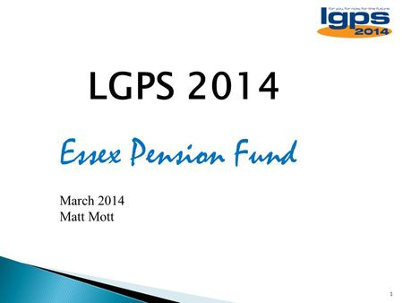 LGPS 2014 Essex Pension Fund March 2014 Matt Mott.