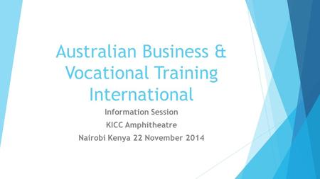 Australian Business & Vocational Training International Information Session KICC Amphitheatre Nairobi Kenya 22 November 2014.