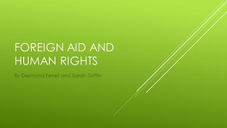 FOREIGN AID AND HUMAN RIGHTS By Desmond Ferrell and Sarah Griffin.