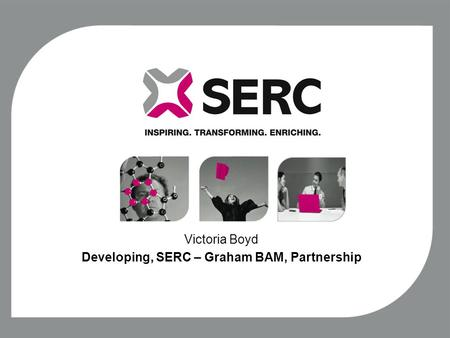 Victoria Boyd Developing, SERC – Graham BAM, Partnership.