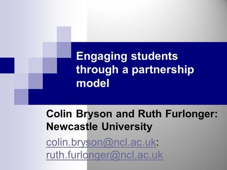 Engaging students through a partnership model Colin Bryson and Ruth Furlonger: Newcastle University