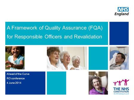 A Framework of Quality Assurance (FQA) for Responsible Officers and Revalidation Ahead of the Curve RO conference 4 June 2014.