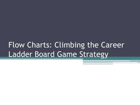Flow Charts: Climbing the Career Ladder Board Game Strategy.