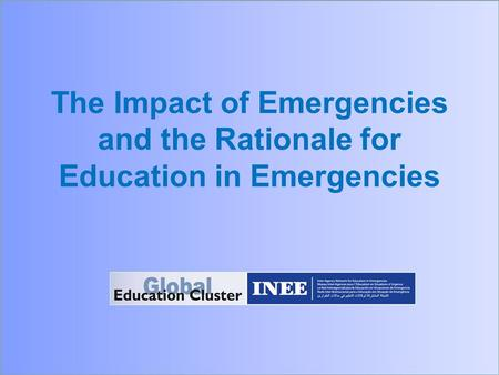 The Impact of Emergencies and the Rationale for Education in Emergencies.