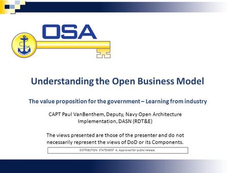 Unlocking Potential 1 Understanding the Open Business Model The value proposition for the government – Learning from industry DISTRIBUTION STATEMENT A.