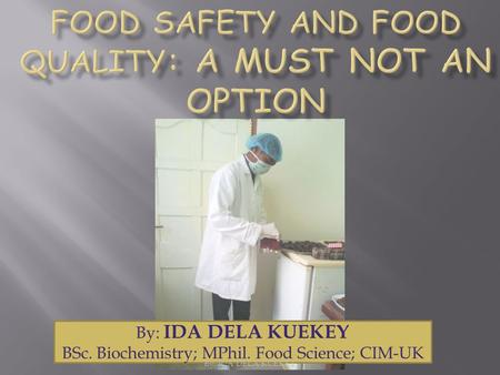 By: IDA DELA KUEKEY BSc. Biochemistry; MPhil. Food Science; CIM-UK By: IDA DELA KUEKEY.