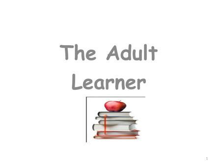 The Adult Learner 1. The Adult Learner Today we will be looking at... What is Learning? Philosophy and Principles of Adult Education Reflection on own.
