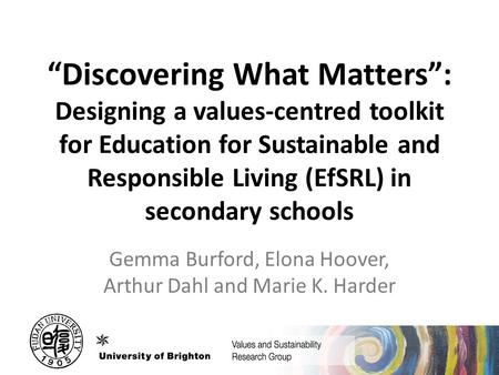 """Discovering What Matters"": Designing a values-centred toolkit for Education for Sustainable and Responsible Living (EfSRL) in secondary schools Gemma."