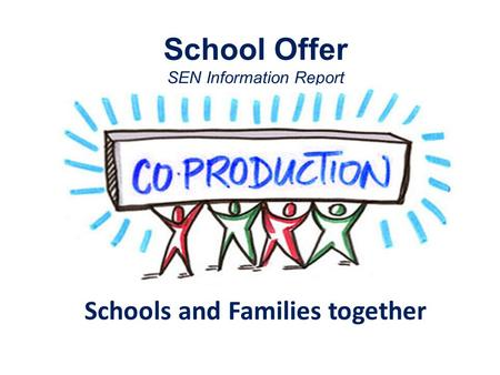 School Offer SEN Information Report Schools and Families together.