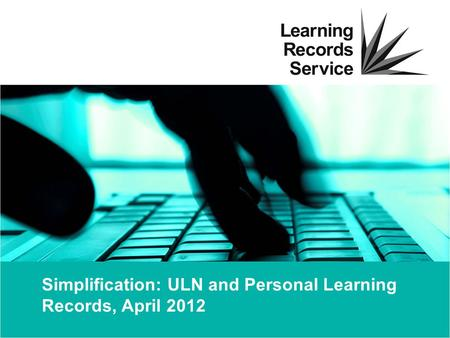 Simplification: ULN and Personal Learning Records, April 2012.