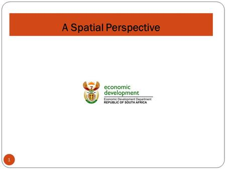 A Spatial Perspective 1. Policy Context Cabinet adopted the New Growth Path (NGP), a strategy promoting decent work and inclusive growth. A target was.