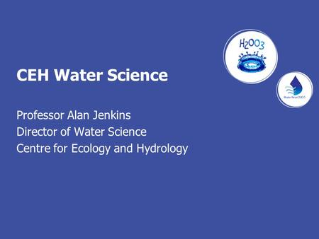 CEH Water Science Professor Alan Jenkins Director of Water Science Centre for Ecology and Hydrology.