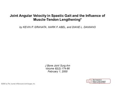 Joint Angular Velocity in Spastic Gait and the Influence of Muscle-Tendon Lengthening* by KEVIN P. GRANATA, MARK F. ABEL, and DIANE L. DAMIANO J Bone Joint.