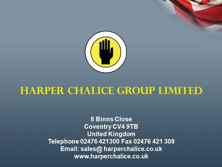 HARPER CHALICE GROUP LIMITED 8 Binns Close Coventry CV4 9TB United Kingdom Telephone 02476 421300 Fax 02476 421 309   harperchalice.co.uk